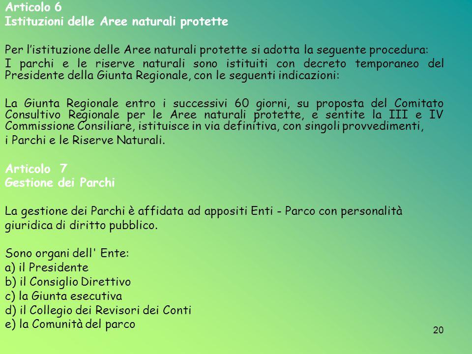 20 Articolo 6 Istituzioni delle Aree naturali protette Per listituzione delle Aree naturali protette si adotta la seguente procedura: I parchi e le ri