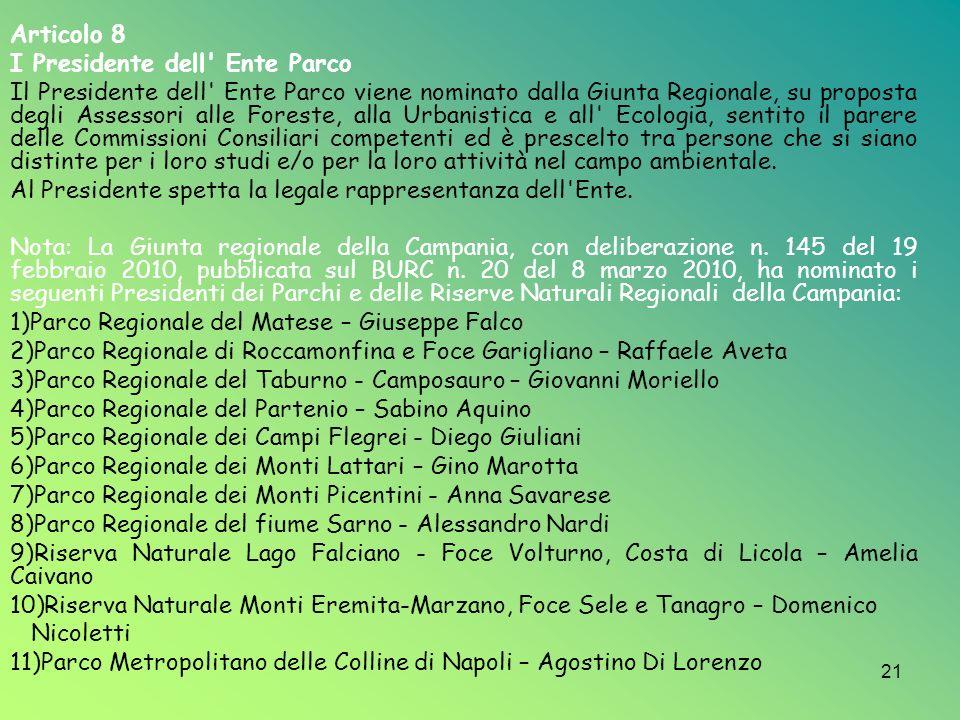 21 Articolo 8 I Presidente dell' Ente Parco Il Presidente dell' Ente Parco viene nominato dalla Giunta Regionale, su proposta degli Assessori alle For