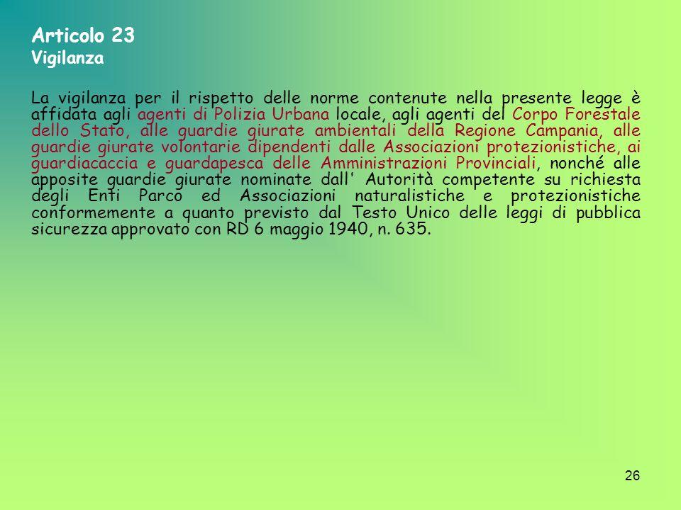 26 Articolo 23 Vigilanza La vigilanza per il rispetto delle norme contenute nella presente legge è affidata agli agenti di Polizia Urbana locale, agli