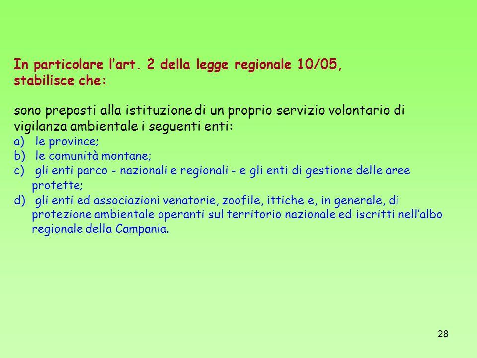 28 In particolare lart. 2 della legge regionale 10/05, stabilisce che: sono preposti alla istituzione di un proprio servizio volontario di vigilanza a