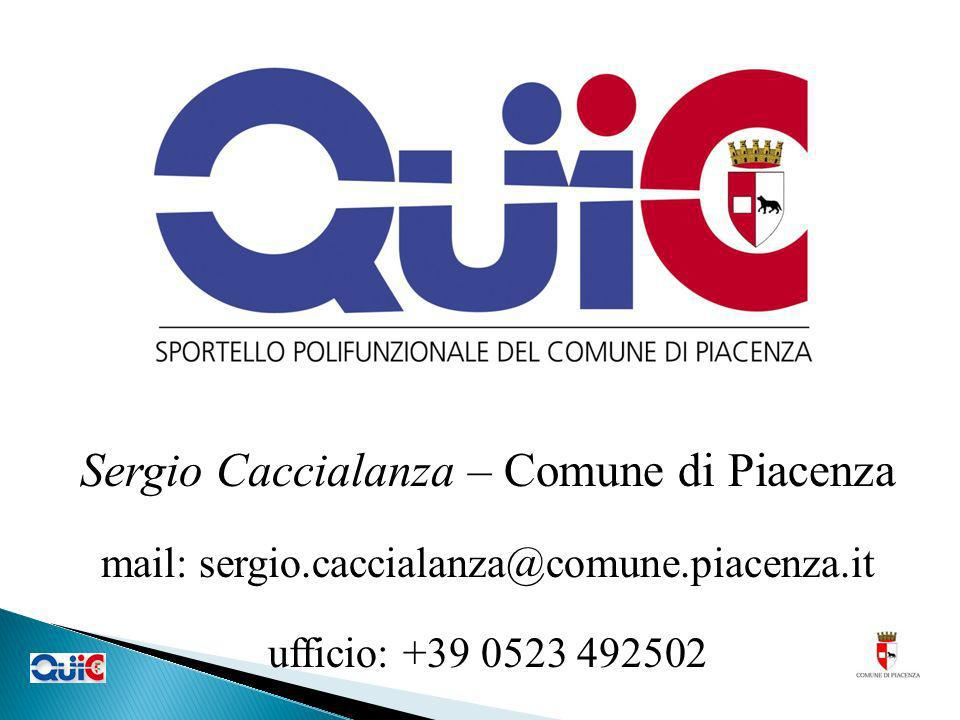Sergio Caccialanza – Comune di Piacenza mail: sergio.caccialanza@comune.piacenza.it ufficio: +39 0523 492502