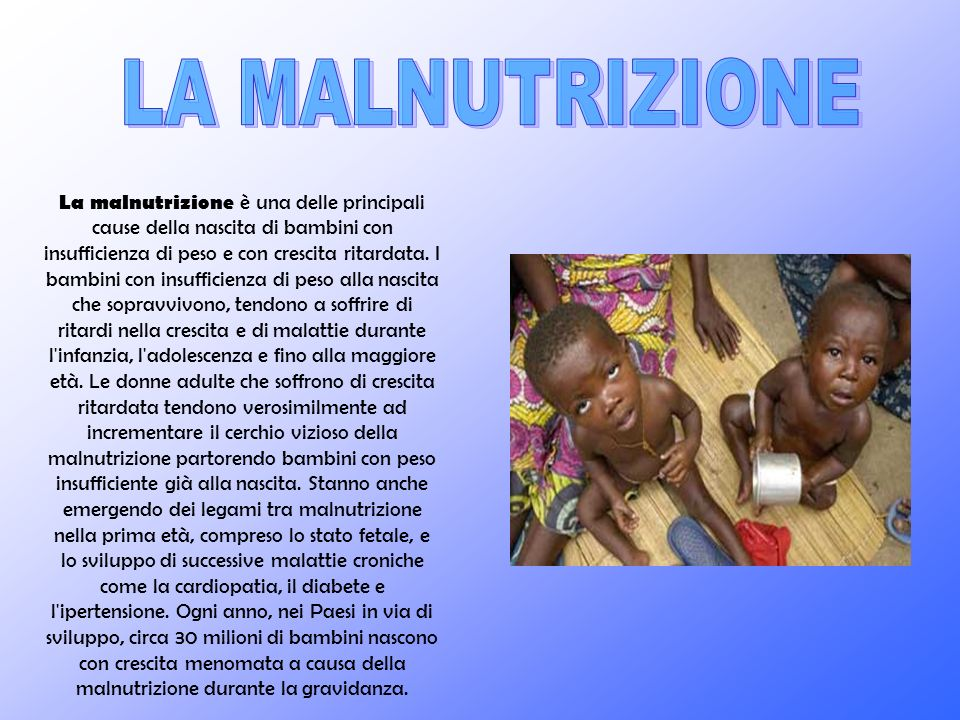 La malnutrizione è una delle principali cause della nascita di bambini con insufficienza di peso e con crescita ritardata. I bambini con insufficienza