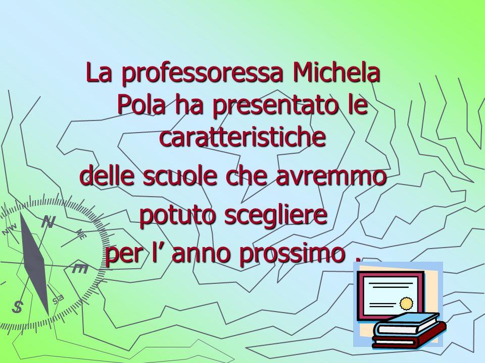 La professoressa Michela Pola ha presentato le caratteristiche delle scuole che avremmo potuto scegliere per l anno prossimo.