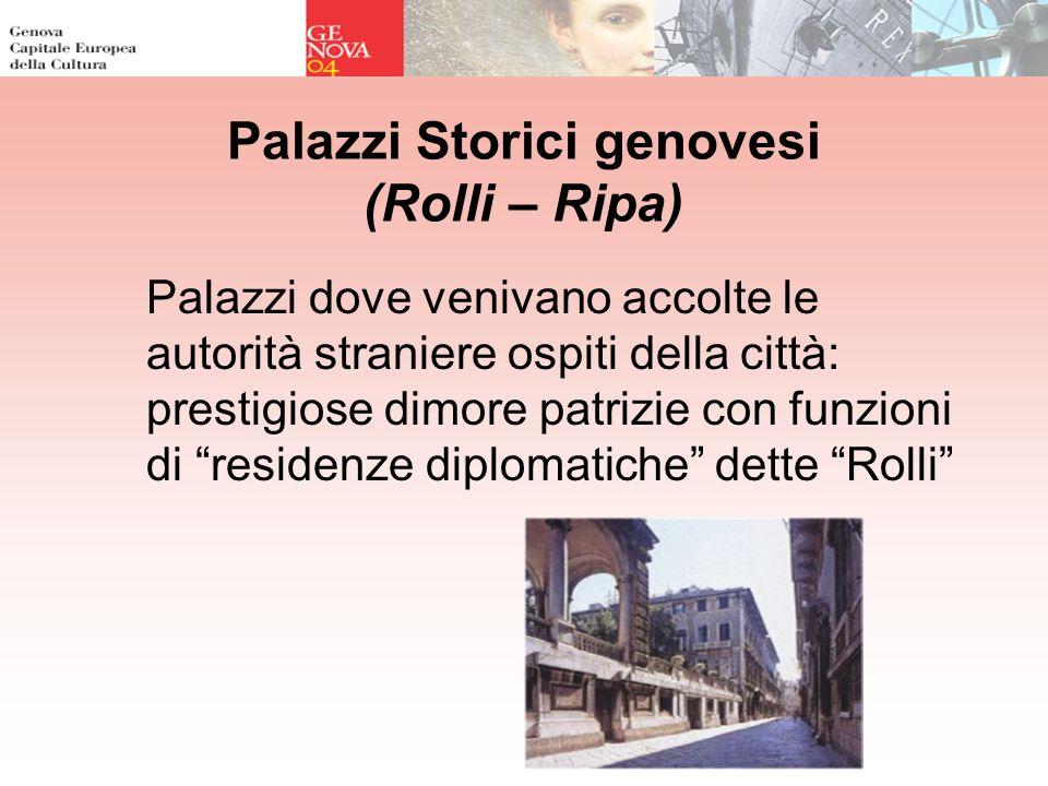 Palazzi Storici genovesi (Rolli – Ripa) Palazzi dove venivano accolte le autorità straniere ospiti della città: prestigiose dimore patrizie con funzio