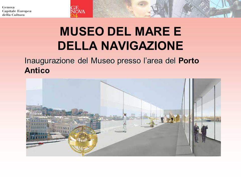 MUSEO DEL MARE E DELLA NAVIGAZIONE Inaugurazione del Museo presso larea del Inaugurazione del Museo presso larea del Porto Antico