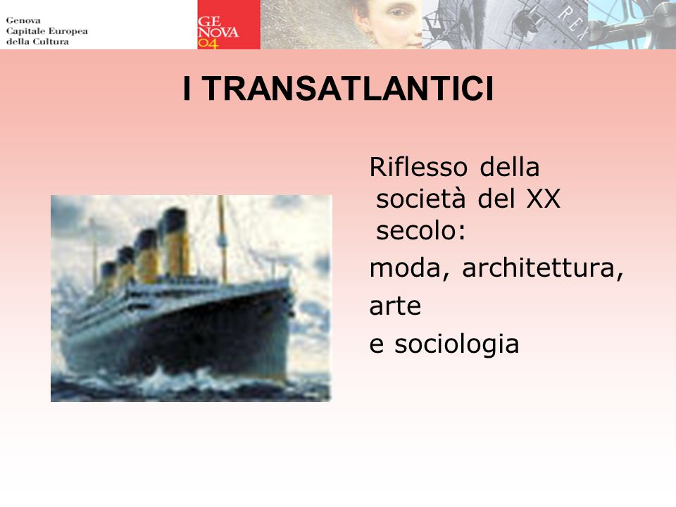 I TRANSATLANTICI Riflesso della società del XX secolo: moda, architettura, arte e sociologia