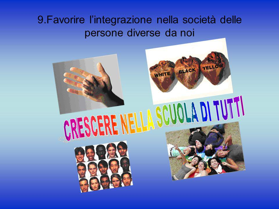 9.Favorire lintegrazione nella società delle persone diverse da noi