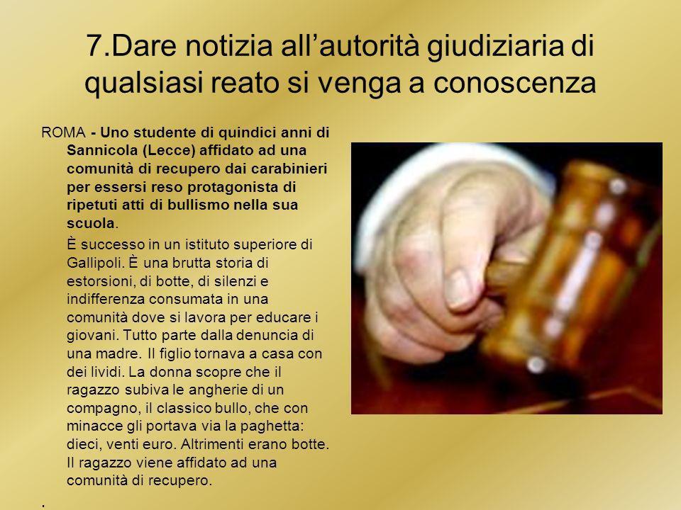 7.Dare notizia allautorità giudiziaria di qualsiasi reato si venga a conoscenza ROMA - Uno studente di quindici anni di Sannicola (Lecce) affidato ad