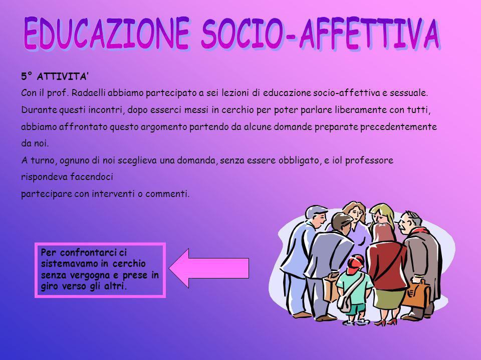 5° ATTIVITA Con il prof. Radaelli abbiamo partecipato a sei lezioni di educazione socio-affettiva e sessuale. Durante questi incontri, dopo esserci me