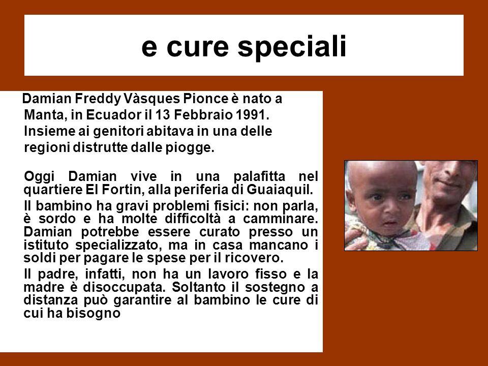 e cure speciali Damian Freddy Vàsques Pionce è nato a Manta, in Ecuador il 13 Febbraio 1991.