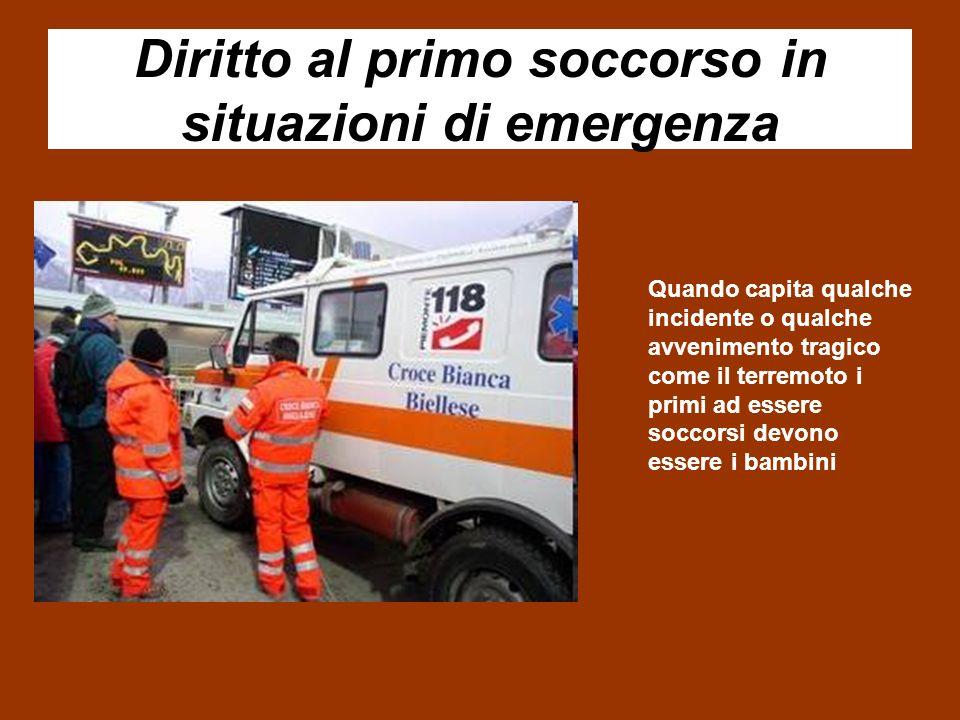 Diritto al primo soccorso in situazioni di emergenza Quando capita qualche incidente o qualche avvenimento tragico come il terremoto i primi ad essere soccorsi devono essere i bambini