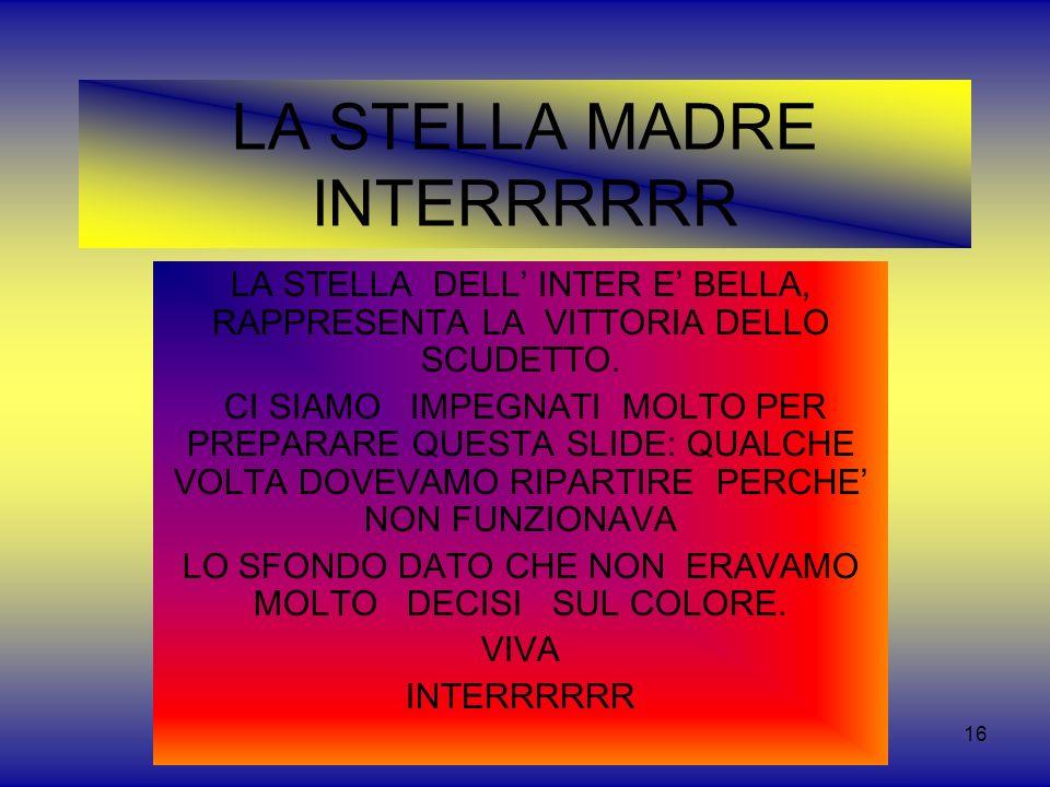 16 LA STELLA MADRE INTERRRRRR LA STELLA DELL INTER E BELLA, RAPPRESENTA LA VITTORIA DELLO SCUDETTO.