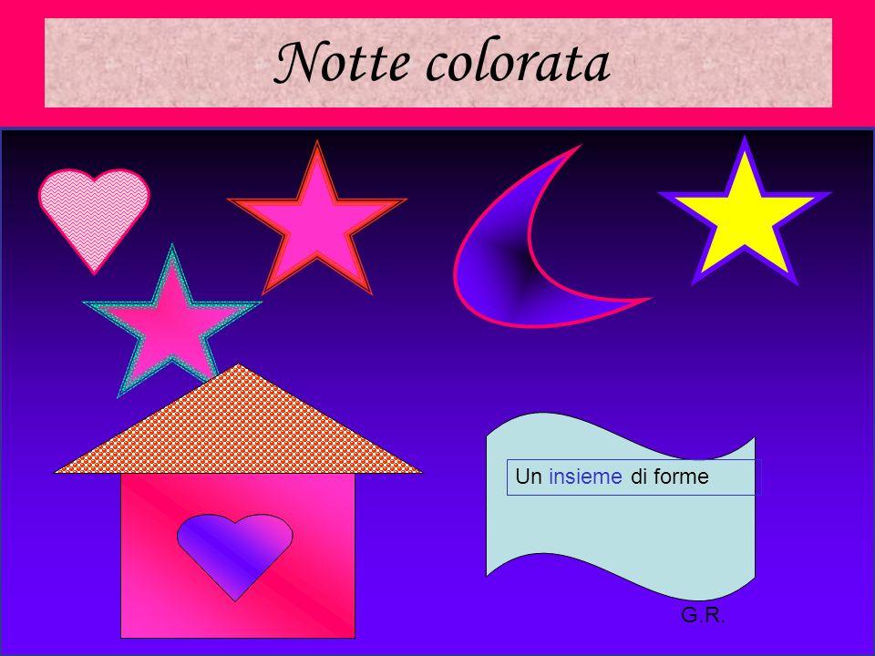 5 Notte colorata Un insieme di forme G.R.