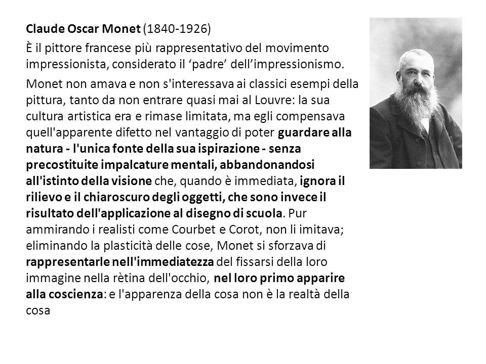Claude Oscar Monet (1840-1926) È il pittore francese più rappresentativo del movimento impressionista, considerato il padre dellimpressionismo. Monet