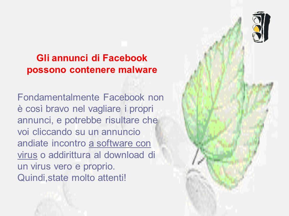 Gli annunci di Facebook possono contenere malware Fondamentalmente Facebook non è così bravo nel vagliare i propri annunci, e potrebbe risultare che v