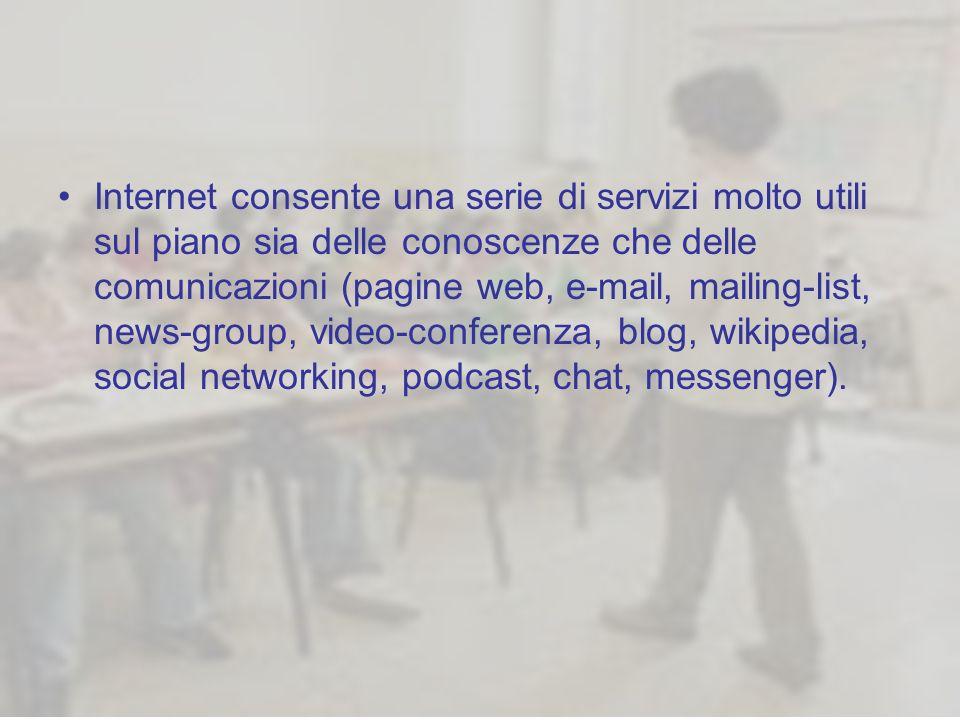 Internet consente una serie di servizi molto utili sul piano sia delle conoscenze che delle comunicazioni (pagine web, e-mail, mailing-list, news-group, video-conferenza, blog, wikipedia, social networking, podcast, chat, messenger).