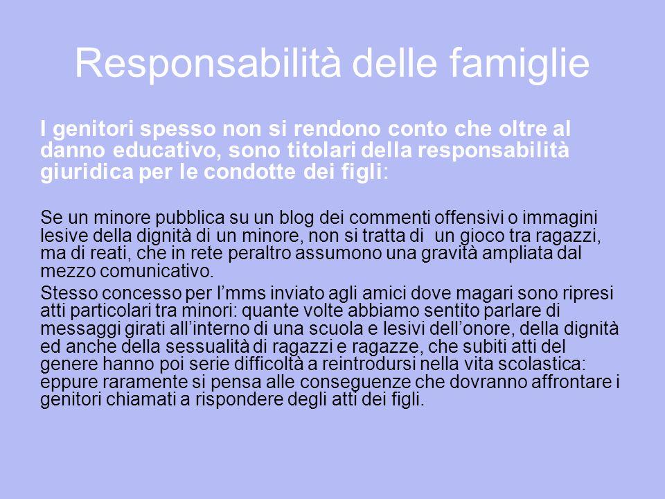 Responsabilità delle famiglie I genitori spesso non si rendono conto che oltre al danno educativo, sono titolari della responsabilità giuridica per le