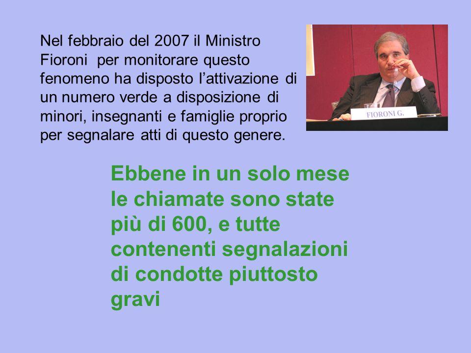 Nel febbraio del 2007 il Ministro Fioroni per monitorare questo fenomeno ha disposto lattivazione di un numero verde a disposizione di minori, insegna