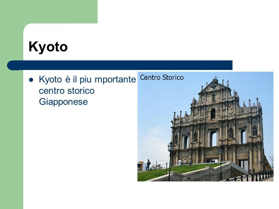 Kyoto Kyoto è il piu mportante centro storico Giapponese Centro Storico