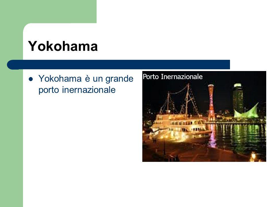Yokohama Yokohama è un grande porto inernazionale porto inernazionalePorto Inernazionale