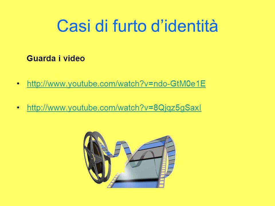 Casi di furto didentità Guarda i video http://www.youtube.com/watch?v=ndo-GtM0e1E http://www.youtube.com/watch?v=8Qjqz5gSaxI