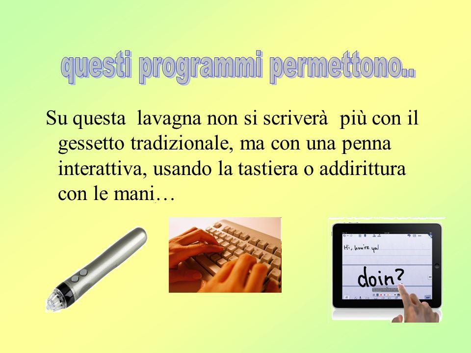 Su questa lavagna non si scriverà più con il gessetto tradizionale, ma con una penna interattiva, usando la tastiera o addirittura con le mani…