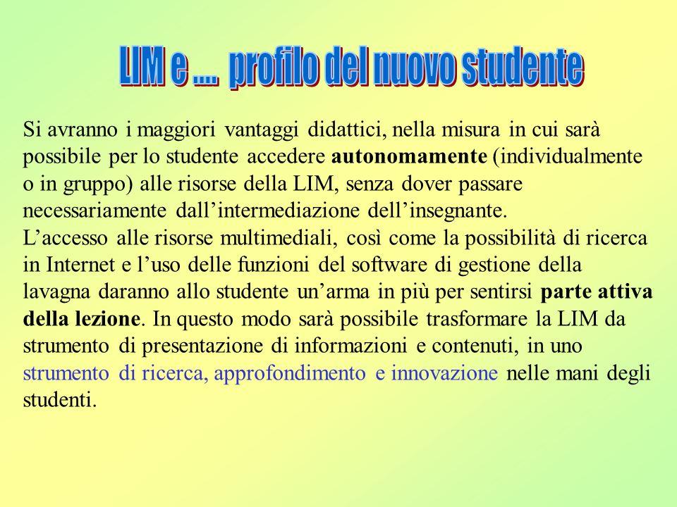 Si avranno i maggiori vantaggi didattici, nella misura in cui sarà possibile per lo studente accedere autonomamente (individualmente o in gruppo) alle