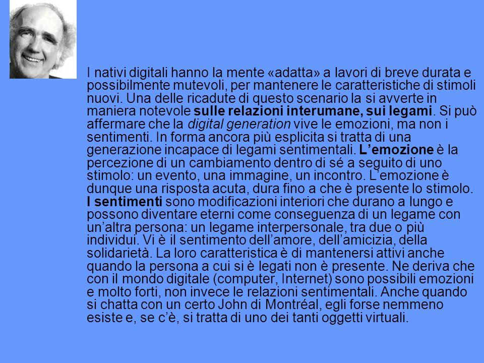 I nativi digitali hanno la mente «adatta» a lavori di breve durata e possibilmente mutevoli, per mantenere le caratteristiche di stimoli nuovi.
