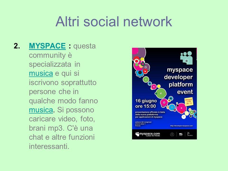 2.MYSPACE : questa community è specializzata in musica e qui si iscrivono soprattutto persone che in qualche modo fanno musica.