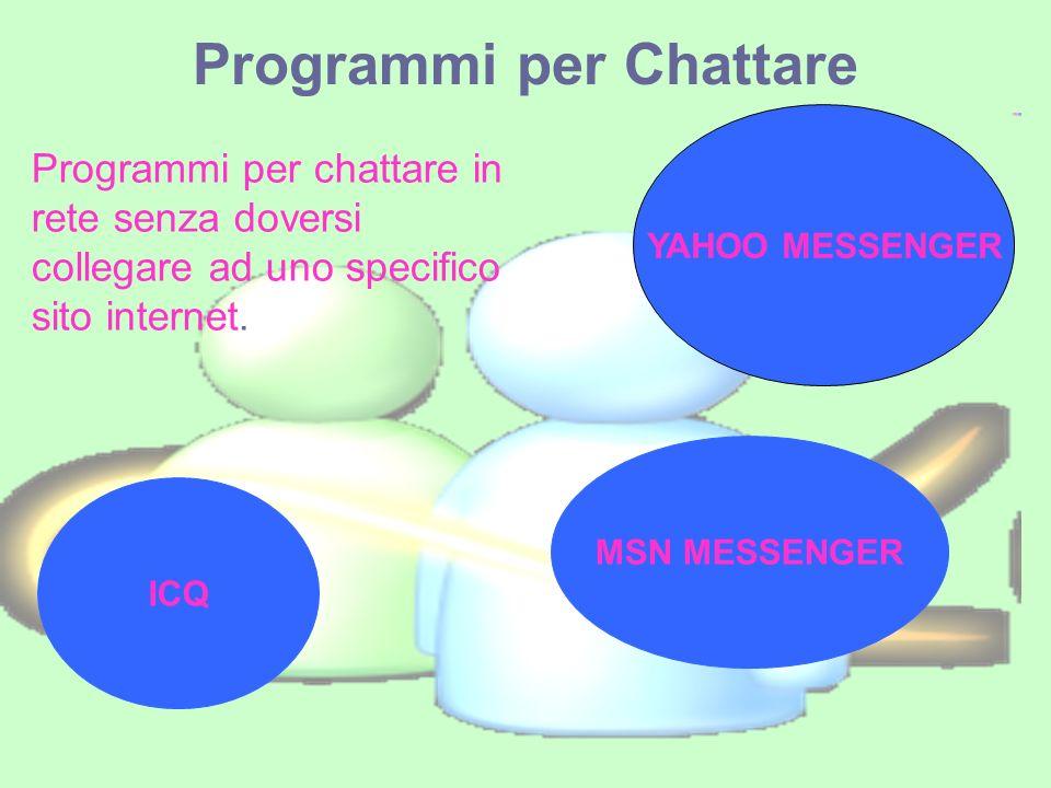 Programmi per Chattare Programmi per chattare in rete senza doversi collegare ad uno specifico sito internet.
