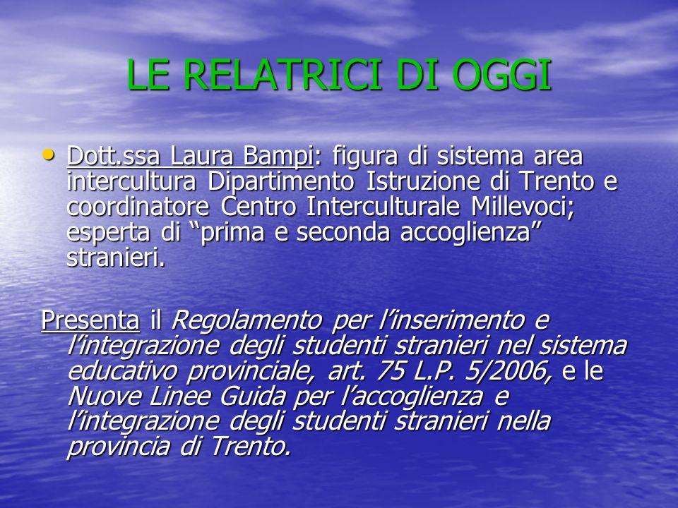 LE RELATRICI DI OGGI Dott.ssa Laura Bampi: figura di sistema area intercultura Dipartimento Istruzione di Trento e coordinatore Centro Interculturale