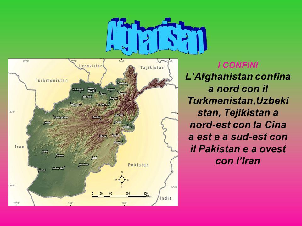 I CONFINI LAfghanistan confina a nord con il Turkmenistan,Uzbeki stan, Tejikistan a nord-est con la Cina a est e a sud-est con il Pakistan e a ovest c