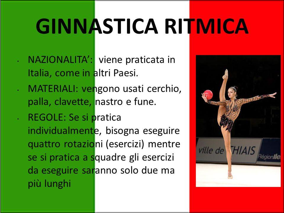 GINNASTICA RITMICA NAZIONALITA: viene praticata in Italia, come in altri Paesi. MATERIALI: vengono usati cerchio, palla, clavette, nastro e fune. REGO