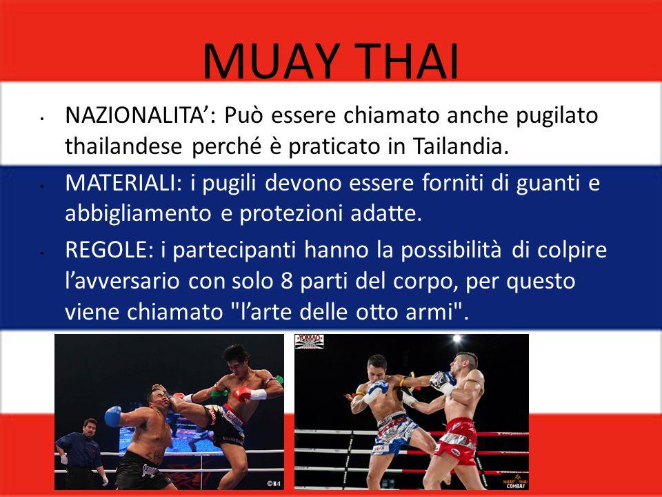 MUAY THAI NAZIONALITA: Può essere chiamato anche pugilato thailandese perché è praticato in Tailandia. MATERIALI: i pugili devono essere forniti di gu