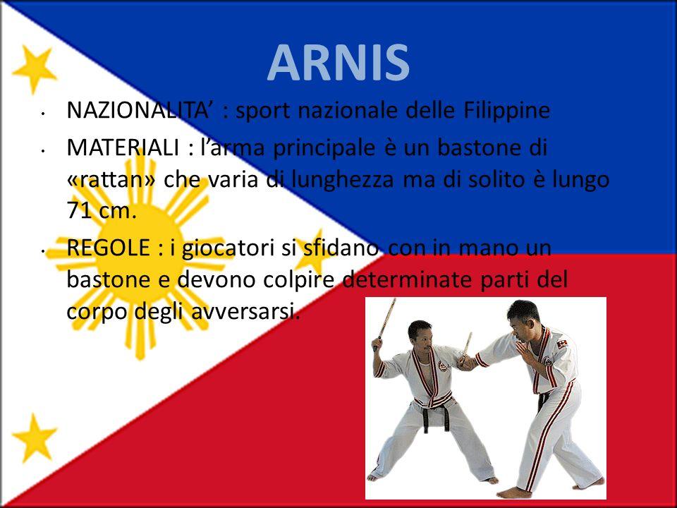ARNIS NAZIONALITA : sport nazionale delle Filippine MATERIALI : larma principale è un bastone di «rattan» che varia di lunghezza ma di solito è lungo