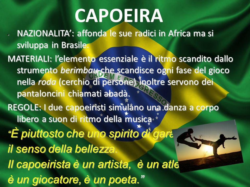 CAPOEIRA NAZIONALITA: affonda le sue radici in Africa ma si sviluppa in Brasile. NAZIONALITA: affonda le sue radici in Africa ma si sviluppa in Brasil