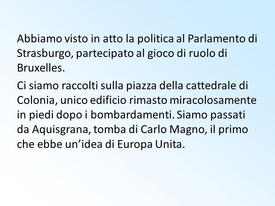 Abbiamo visto in atto la politica al Parlamento di Strasburgo, partecipato al gioco di ruolo di Bruxelles. Ci siamo raccolti sulla piazza della catted
