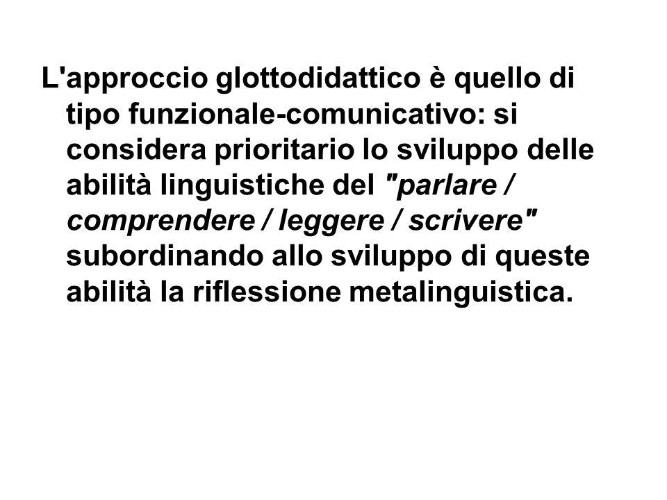 L'approccio glottodidattico è quello di tipo funzionale-comunicativo: si considera prioritario lo sviluppo delle abilità linguistiche del