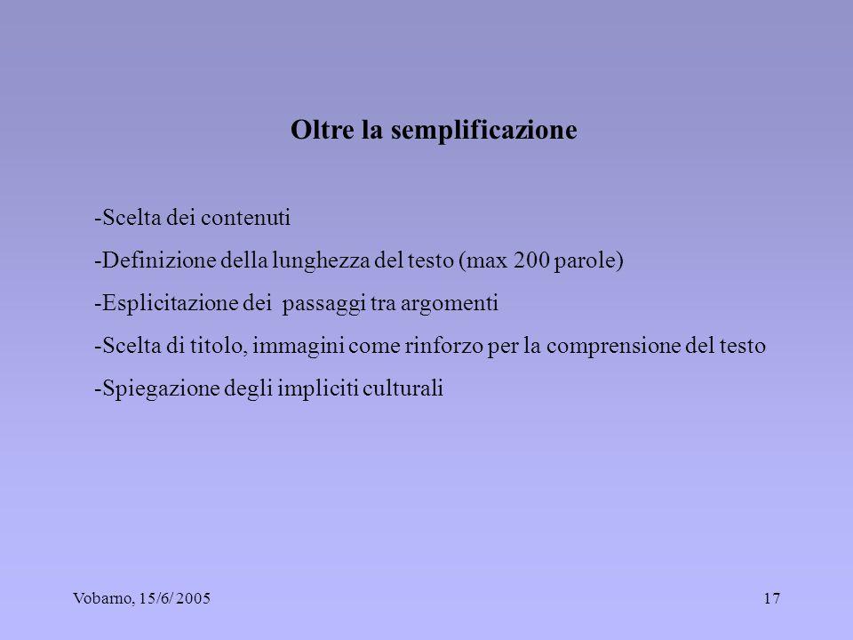 Vobarno, 15/6/ 200517 Oltre la semplificazione -Scelta dei contenuti -Definizione della lunghezza del testo (max 200 parole) -Esplicitazione dei passa