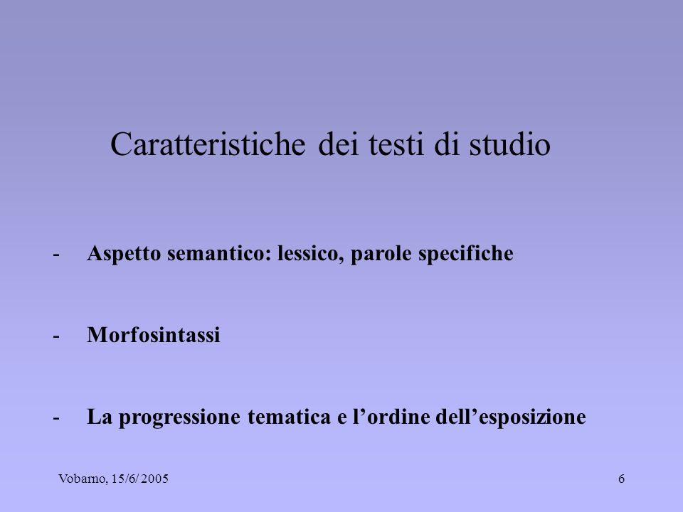 Vobarno, 15/6/ 20056 Caratteristiche dei testi di studio -Aspetto semantico: lessico, parole specifiche -Morfosintassi -La progressione tematica e lor
