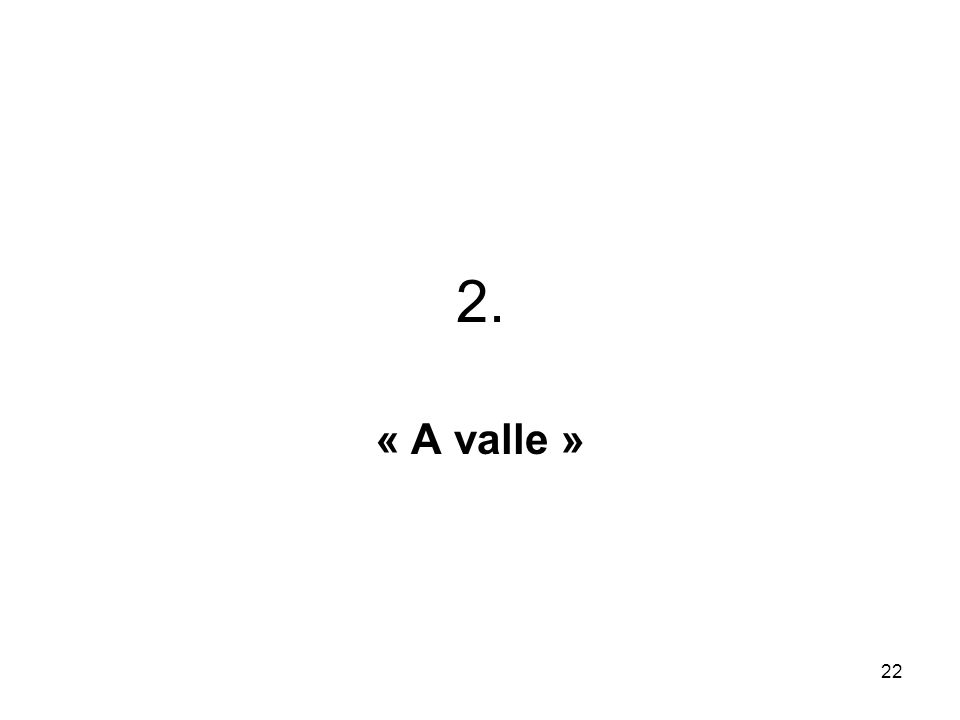 22 2. « A valle »