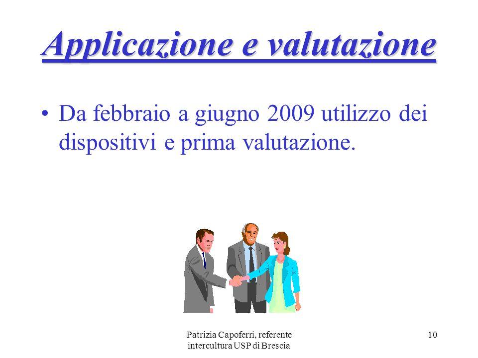 Patrizia Capoferri, referente intercultura USP di Brescia 10 Da febbraio a giugno 2009 utilizzo dei dispositivi e prima valutazione. Applicazione e va