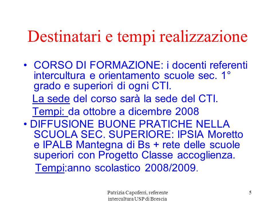 Patrizia Capoferri, referente intercultura USP di Brescia 5 Destinatari e tempi realizzazione CORSO DI FORMAZIONE: i docenti referenti intercultura e