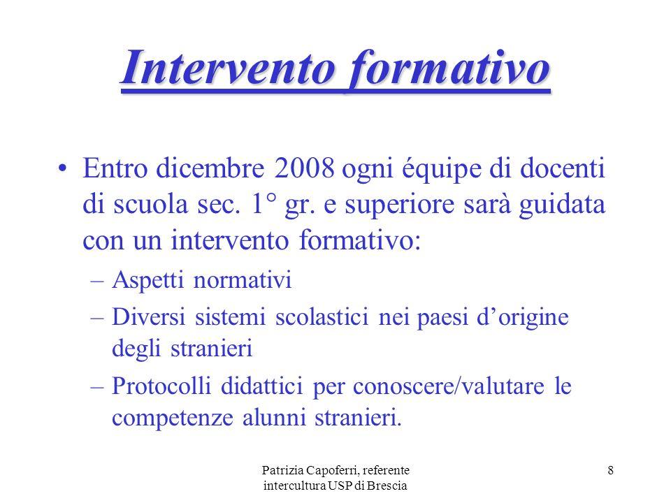 Patrizia Capoferri, referente intercultura USP di Brescia 8 Intervento formativo Entro dicembre 2008 ogni équipe di docenti di scuola sec. 1° gr. e su