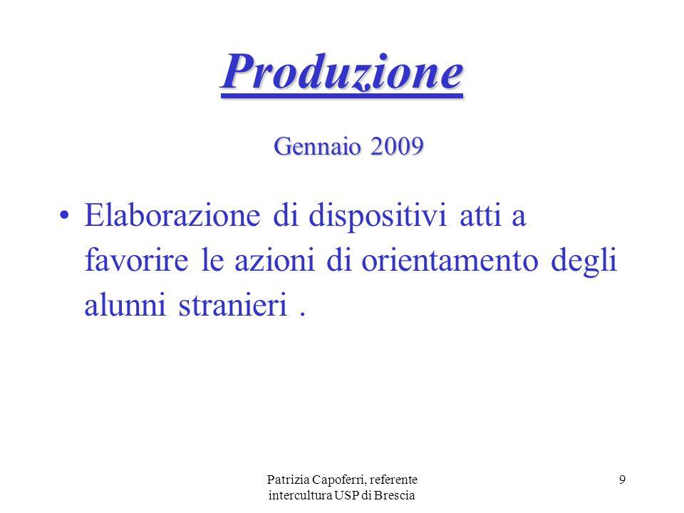 Patrizia Capoferri, referente intercultura USP di Brescia 9 Produzione Elaborazione di dispositivi atti a favorire le azioni di orientamento degli alu