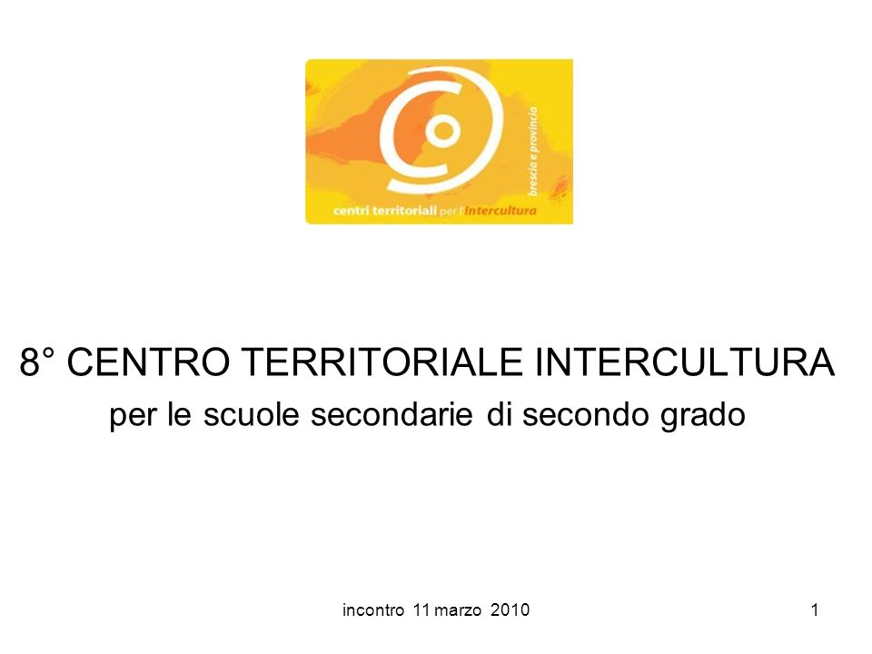 incontro 11 marzo 20101 8° CENTRO TERRITORIALE INTERCULTURA per le scuole secondarie di secondo grado