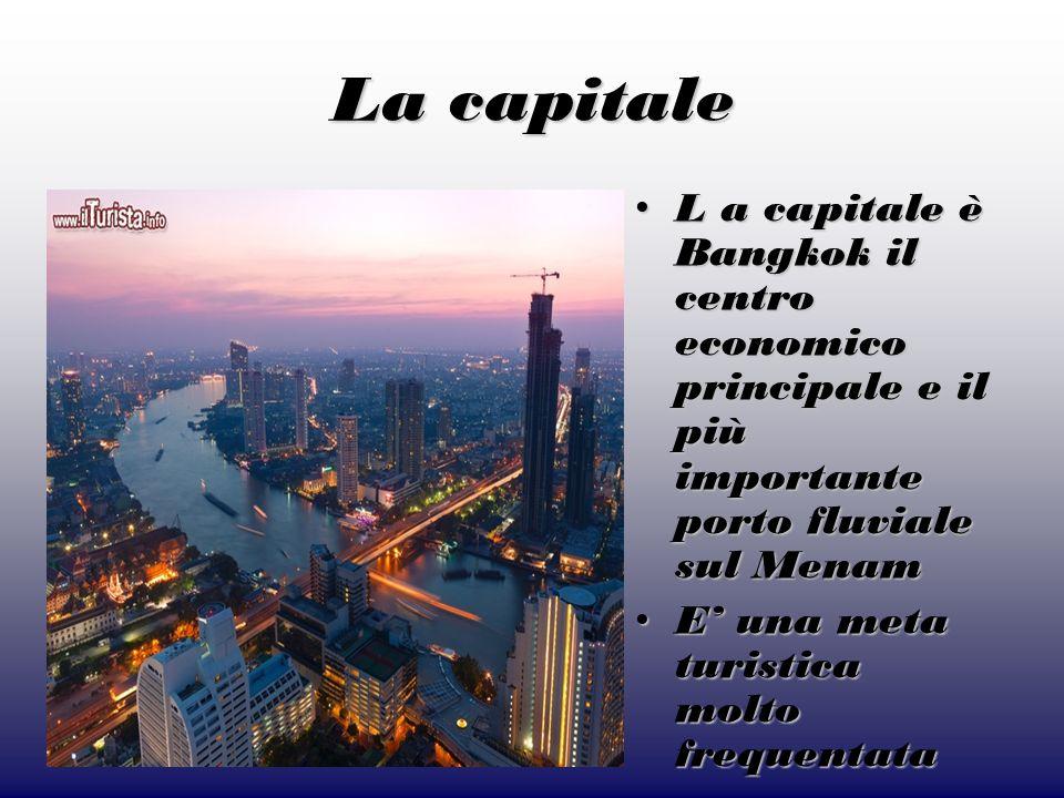 La capitale L a capitale è Bangkok il centro economico principale e il più importante porto fluviale sul Menam L a capitale è Bangkok il centro econom