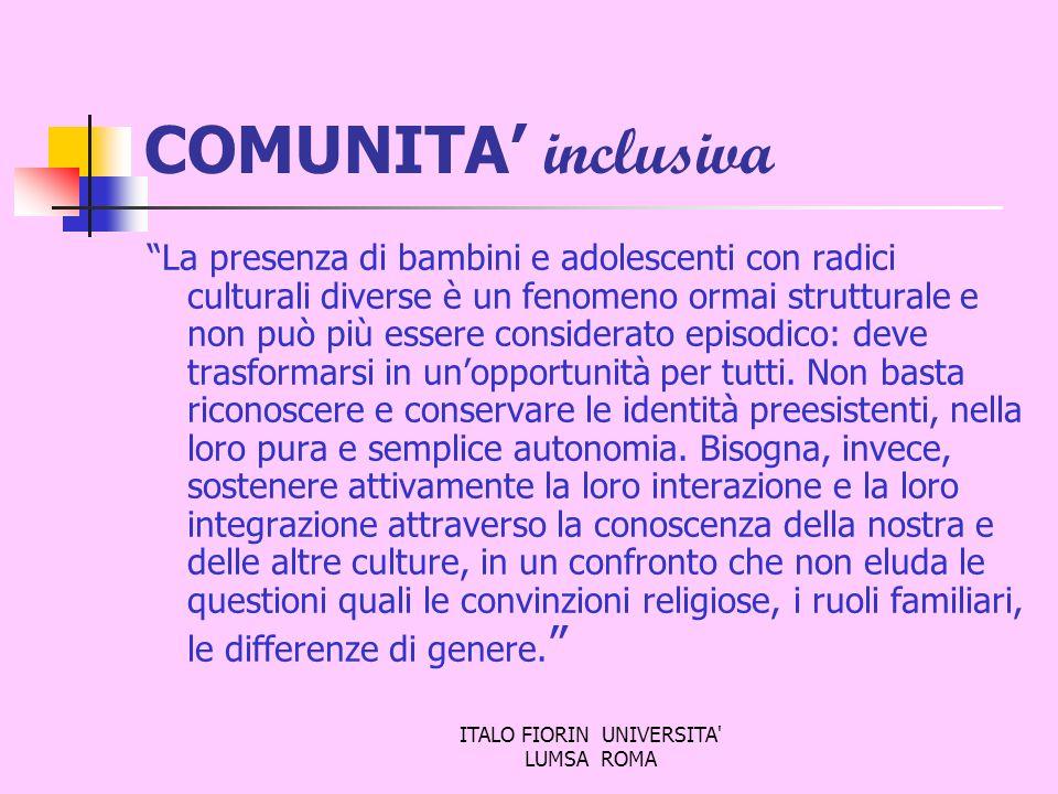 ITALO FIORIN UNIVERSITA' LUMSA ROMA COMUNITA inclusiva La presenza di bambini e adolescenti con radici culturali diverse è un fenomeno ormai struttura