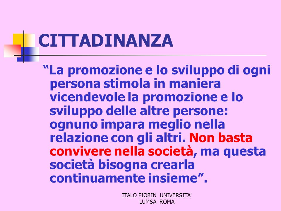 ITALO FIORIN UNIVERSITA' LUMSA ROMA CITTADINANZA La promozione e lo sviluppo di ogni persona stimola in maniera vicendevole la promozione e lo svilupp