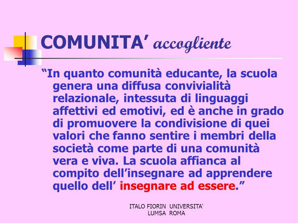ITALO FIORIN UNIVERSITA' LUMSA ROMA COMUNITA accogliente In quanto comunità educante, la scuola genera una diffusa convivialità relazionale, intessuta